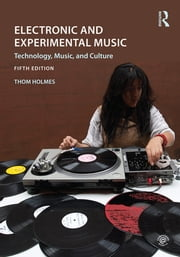 Electronic and Experimental Music - Technology, Music, and Culture ebook by Thom Holmes