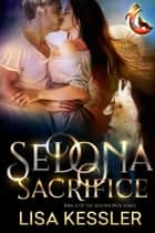 Sedona Sacrifice - Southwestern Paranormal Romance with Shifters, Psychics, and Secrets ebook by Lisa Kessler
