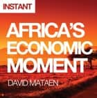 Africa's Economic Moment - Why This Time Is Different ebook by David Mataen