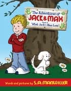 The Adventures of Jack and Max - What Jack and Max Love ebook by S. A. Manwiller