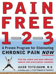 Pain Free 1-2-3: A Proven Program for Eliminating Chronic Pain Now ebook by Teitelbaum, Jacob