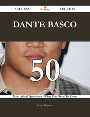 Dante Basco 50 Success Secrets - 50 Most Asked Questions On Dante Basco - What You Need To Know ebook by Denise Thornton