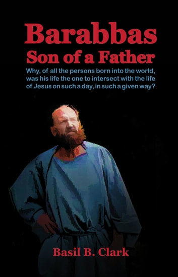 Barabbas Son of a Father ebook by Basil B. Clark