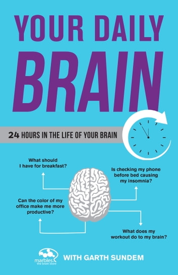 Your Daily Brain - 24 Hours in the Life of Your Brain ebook by Marbles: The Brain Store