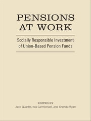 Pensions at Work - Socially Responsible Investment of Union-Based Pension Funds ebook by Jack Quarter,Isla Carmichael,Sherida Ryan