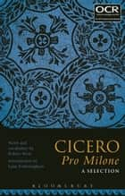 Cicero Pro Milone: A Selection ebook by Mr Robert West, Dr Lynn Fotheringham