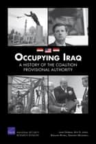 Occupying Iraq - A History of the Coalition Provisional Authority ebook by James Dobbins, Seth G. Jones, Benjamin Runkle,...