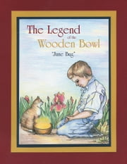 The Legend of the Wooden Bowl ebook by June Bug