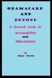 ObamaCare and Beyond: A Second Look at Accessibility and Affordability ebook by Helen Nowlin