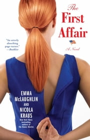 The First Affair - A Novel ebook by Emma McLaughlin,Nicola Kraus
