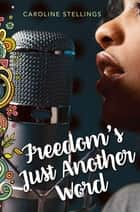 Freedom's Just Another Word ebook by Caroline Stellings