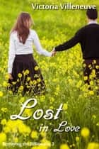 Lost in Love (Betraying the Billionaire 3) ebook by Victoria Villeneuve