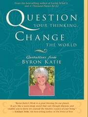Question Your Thinking Change The World ebook by Byron Katie