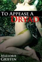 To Appease a Dryad: Stranger Bondage ebook by Mallorie Griffin