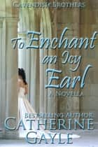 To Enchant an Icy Earl ebook by Catherine Gayle
