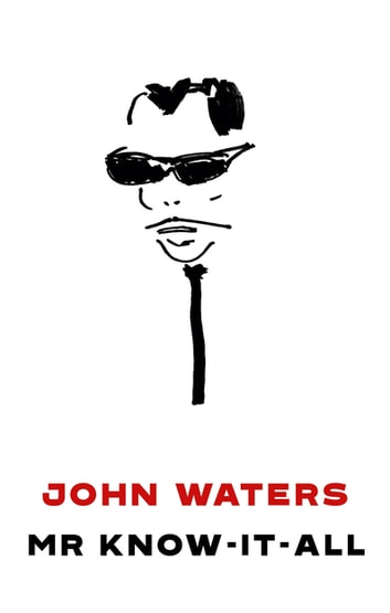 Mr Know-It-All - The Tarnished Wisdom of a Filth Elder ebook by John Waters