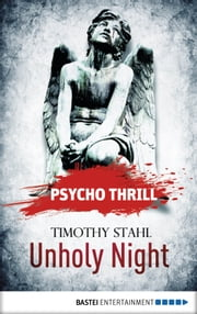 Psycho Thrill - Unholy Night ebook by Timothy Stahl, Uwe Voehl, Conor Dillon