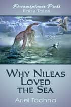 Why Nileas Loved the Sea ebook by Ariel Tachna