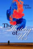 The History Of Us ebook by Philip Leslie