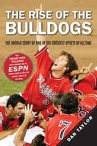 The Rise of the Bulldogs - The Untold Story of One of the Greatest Upsets of All Time ebook by Dan Taylor