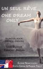Un Seul Rêve / One Dream Only ebook by Elodie Nowodazkij