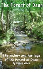 The Forest of Dean - The History and Heritage of the Forest of Dean ebook by Karen Wren