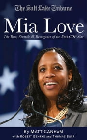 Mia Love: The Rise, Stumble and Resurgence of the Next GOP Star ebook by Matt Canham