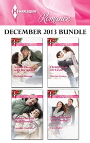 Harlequin Romance December 2013 Bundle - Second Chance with Her Soldier\Snowed in with the Billionaire\Christmas at the Castle\Snowflakes and Silver Linings ebook by Barbara Hannay,Caroline Anderson,Marion Lennox,Cara Colter