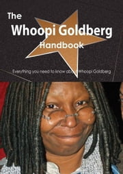 The Whoopi Goldberg Handbook - Everything you need to know about Whoopi Goldberg ebook by Smith, Emily