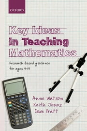 Key Ideas in Teaching Mathematics - Research-based guidance for ages 9-19 ebook by Anne Watson, Keith Jones, Dave Pratt