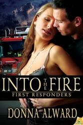 Into the Fire ebook by Donna Alward