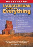 Saskatchewan Book of Everything ebook by Kelly-Anne Riess