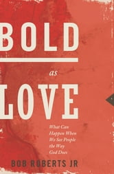 Bold as Love - What Can Happen When We See People the Way God Does ebook by Bob Roberts Jr.