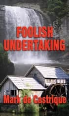 Foolish Undertaking ebook by Mark de Castrique