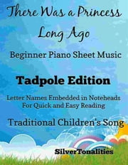 There Was a Princess Long Ago Beginner Piano Sheet Music Tadpole Edition