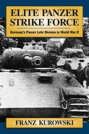 Elite Panzer Strike Force: Germany's Panzer Lehr Division in World War II ebook by Franz  Kurowski