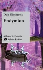 Endymion - Le cycle d'Hypérion - Tome 3 ebook by Dan SIMMONS, Guy ABADIA