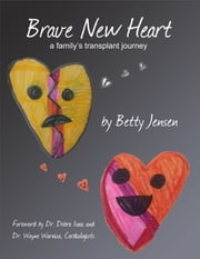 Brave New Heart - a family's transplant journey ebook by Betty Jensen