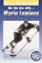 On the Ice with...Mario Lemieux ebook by Matt Christopher