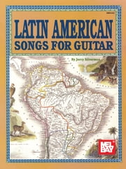 Latin American Songs for Guitar ebook by Jerry Silverman