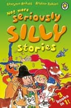Not More Seriously Silly Stories! ebook by Laurence Anholt,Arthur Robins