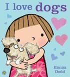 I Love Dogs! ebook by Emma Dodd