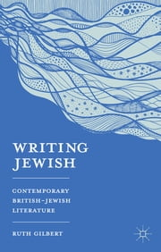Writing Jewish - Contemporary British-Jewish Literature ebook by Dr Ruth Gilbert