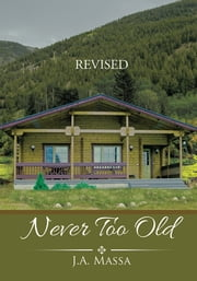 Never Too Old ebook by J.A. Massa