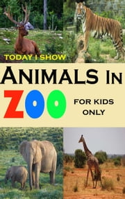 Today I Show Animals In Zoo For Kids Only ebook by Joey Kenson