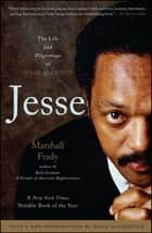 Jesse - The Life and Pilgrimage of Jesse Jackson ebook by Marshall Frady