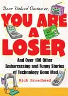 Dear Valued Customer: You Are a Loser ebook by Rick Broadhead