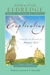 Captivating Heart to Heart Participant's Guide - An Invitation Into the Beauty and Depth of the Feminine Soul ebook by John Eldredge,Stasi Eldredge