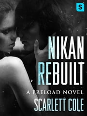 Nikan Rebuilt - A steamy, emotional rockstar romance ebook by Scarlett Cole