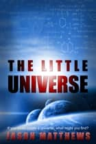 The Little Universe ebook by Jason Matthews